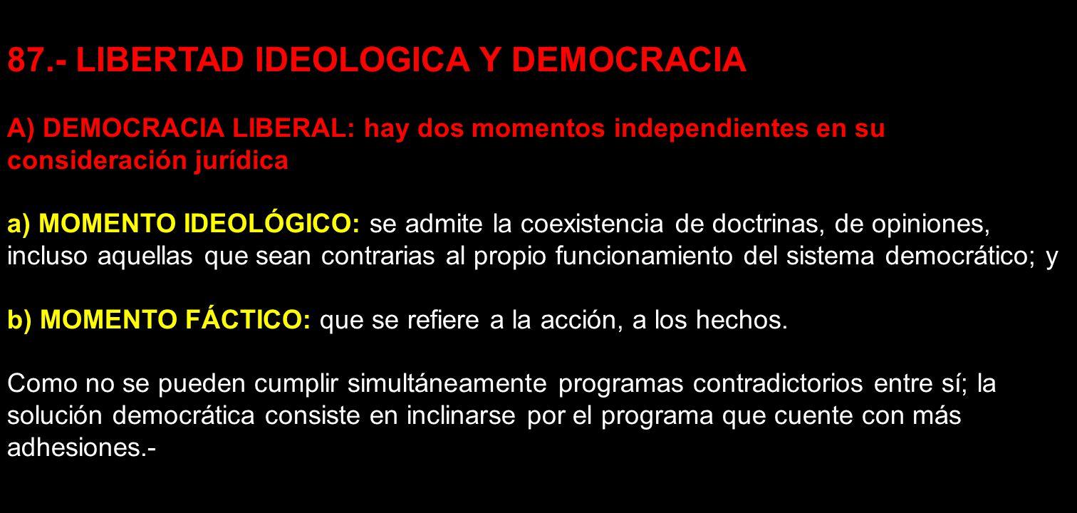 87.- LIBERTAD IDEOLOGICA Y DEMOCRACIA A) DEMOCRACIA LIBERAL: hay dos momentos independientes en su consideración jurídica a) MOMENTO IDEOLÓGICO: se ad