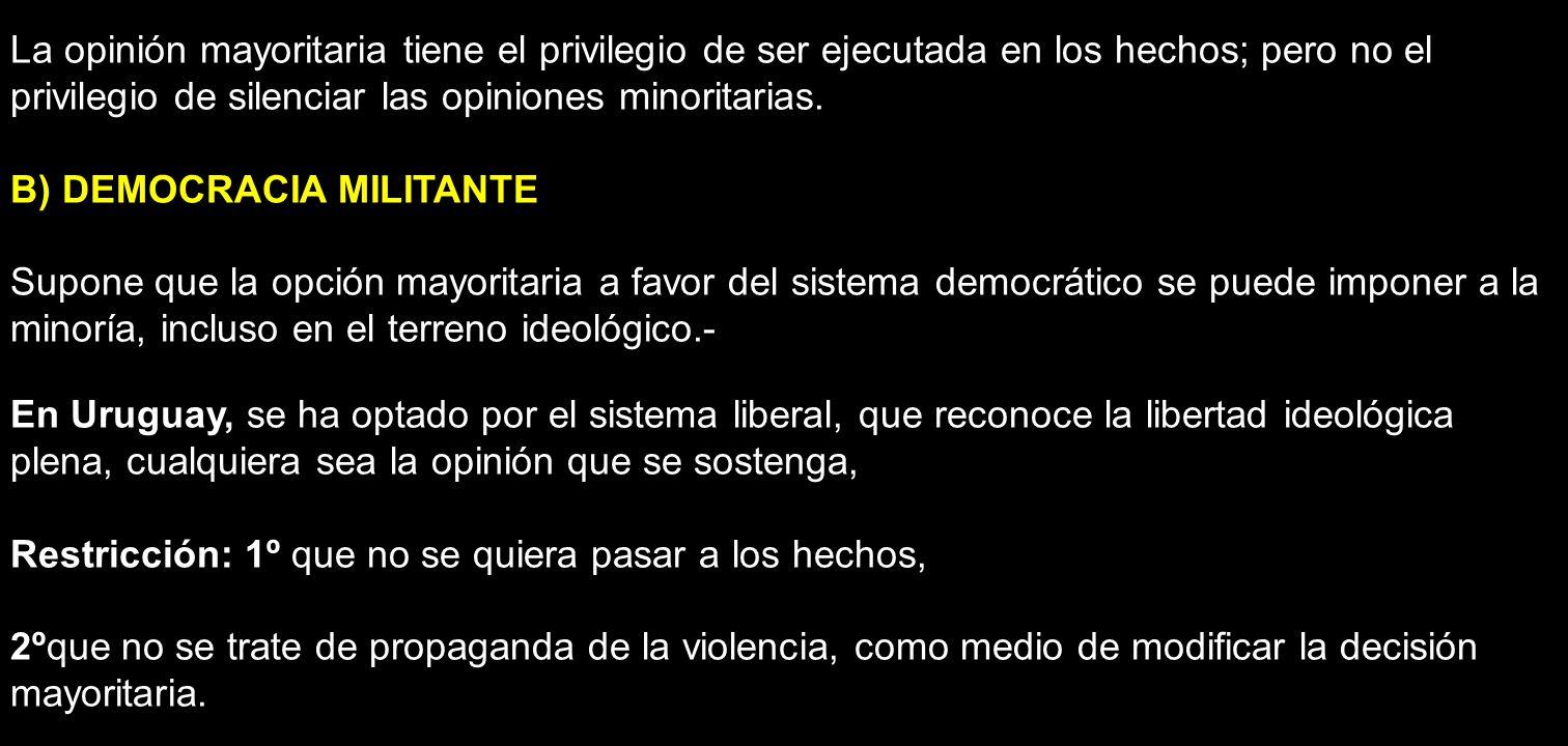 La opinión mayoritaria tiene el privilegio de ser ejecutada en los hechos; pero no el privilegio de silenciar las opiniones minoritarias. B) DEMOCRACI