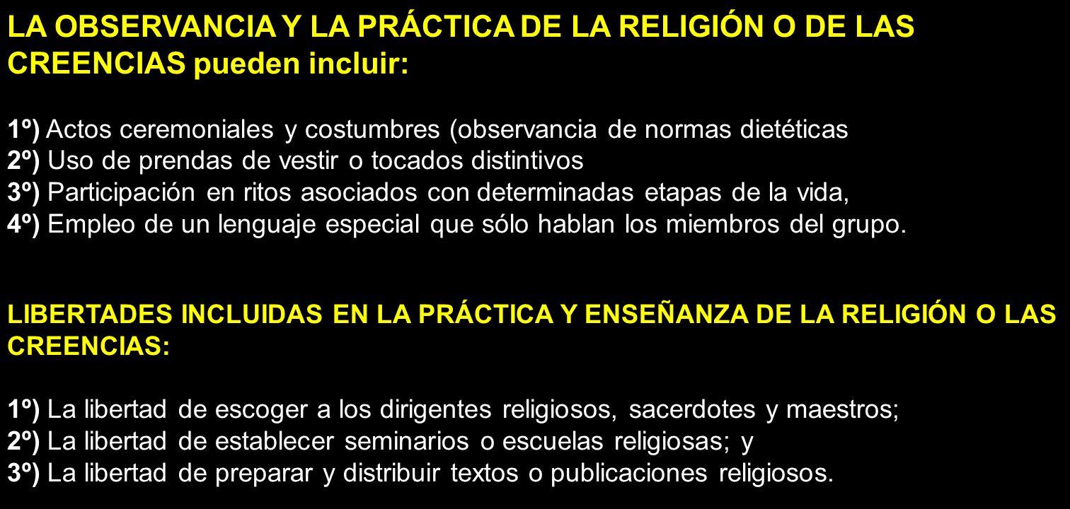 LA OBSERVANCIA Y LA PRÁCTICA DE LA RELIGIÓN O DE LAS CREENCIAS pueden incluir: 1º) Actos ceremoniales y costumbres (observancia de normas dietéticas 2