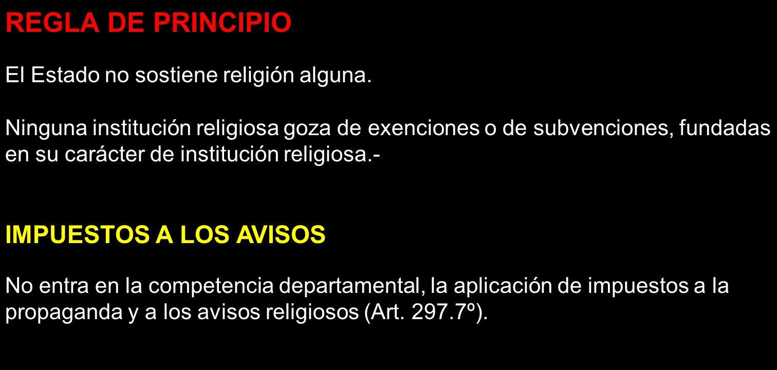 REGLA DE PRINCIPIO El Estado no sostiene religión alguna. Ninguna institución religiosa goza de exenciones o de subvenciones, fundadas en su carácter