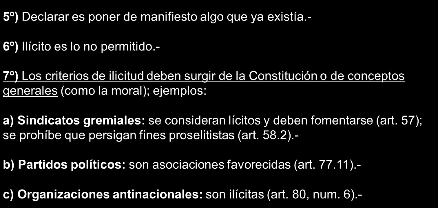 5º) Declarar es poner de manifiesto algo que ya existía.- 6º) Ilícito es lo no permitido.- 7º) Los criterios de ilicitud deben surgir de la Constituci