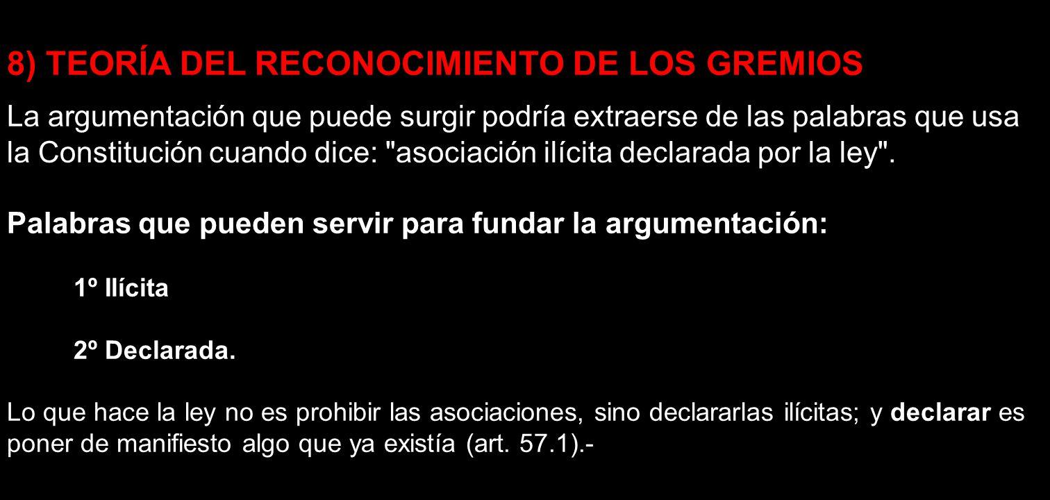 8) TEORÍA DEL RECONOCIMIENTO DE LOS GREMIOS La argumentación que puede surgir podría extraerse de las palabras que usa la Constitución cuando dice:
