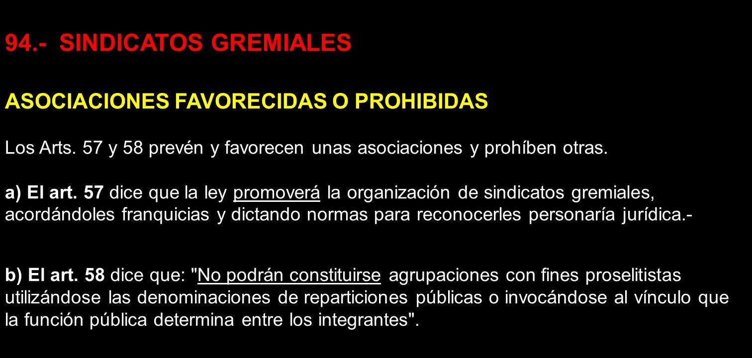 94.- SINDICATOS GREMIALES ASOCIACIONES FAVORECIDAS O PROHIBIDAS Los Arts. 57 y 58 prevén y favorecen unas asociaciones y prohíben otras. a) El art. 57
