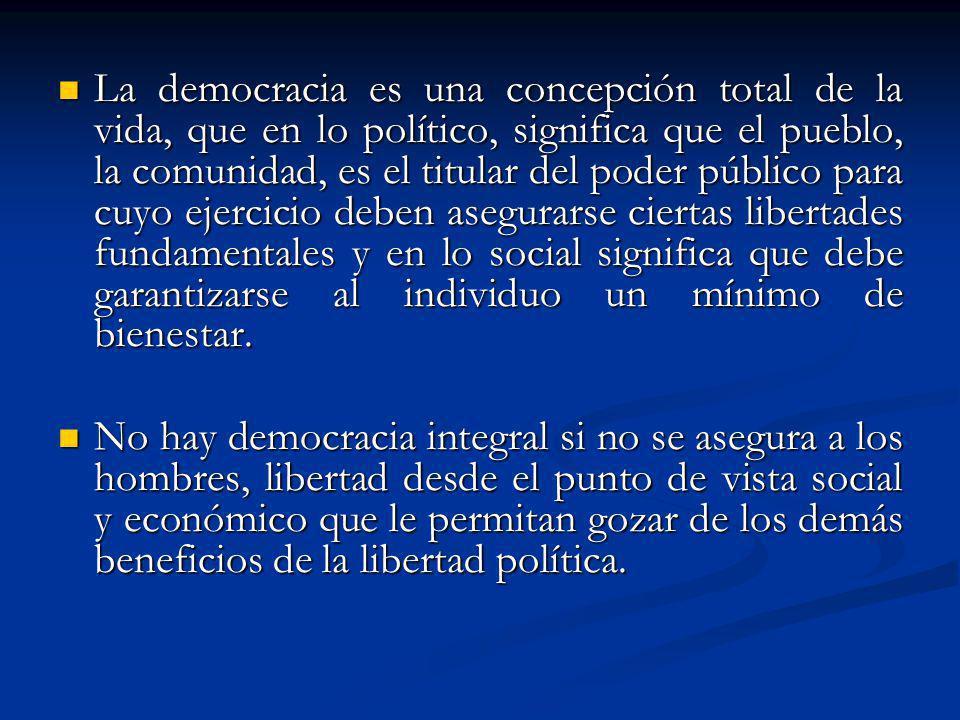 La democracia es una concepción total de la vida, que en lo político, significa que el pueblo, la comunidad, es el titular del poder público para cuyo
