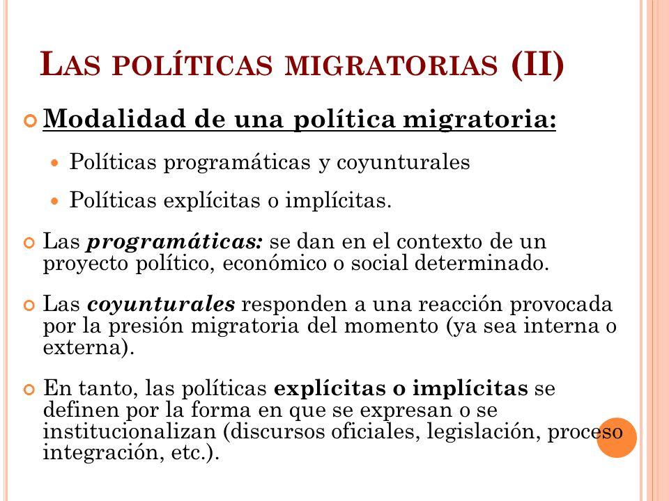 L AS POLÍTICAS MIGRATORIAS (II) Modalidad de una política migratoria: Políticas programáticas y coyunturales Políticas explícitas o implícitas. Las pr