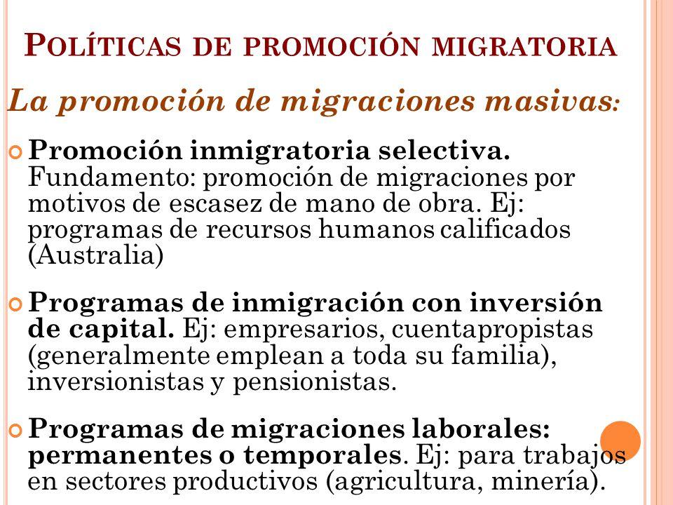 P OLÍTICAS DE PROMOCIÓN MIGRATORIA La promoción de migraciones masivas : Promoción inmigratoria selectiva. Fundamento: promoción de migraciones por mo