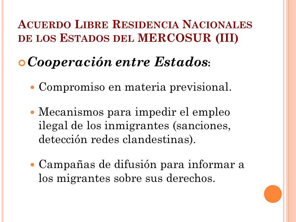 A CUERDO L IBRE R ESIDENCIA N ACIONALES DE LOS E STADOS DEL MERCOSUR (III) Cooperación entre Estados : Compromiso en materia previsional. Mecanismos p