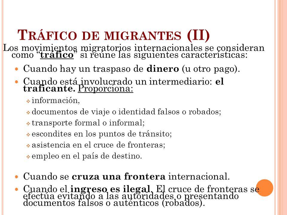 T RÁFICO DE MIGRANTES (II) Los movimientos migratorios internacionales se consideran como tráfico si reúne las siguientes características: Cuando hay