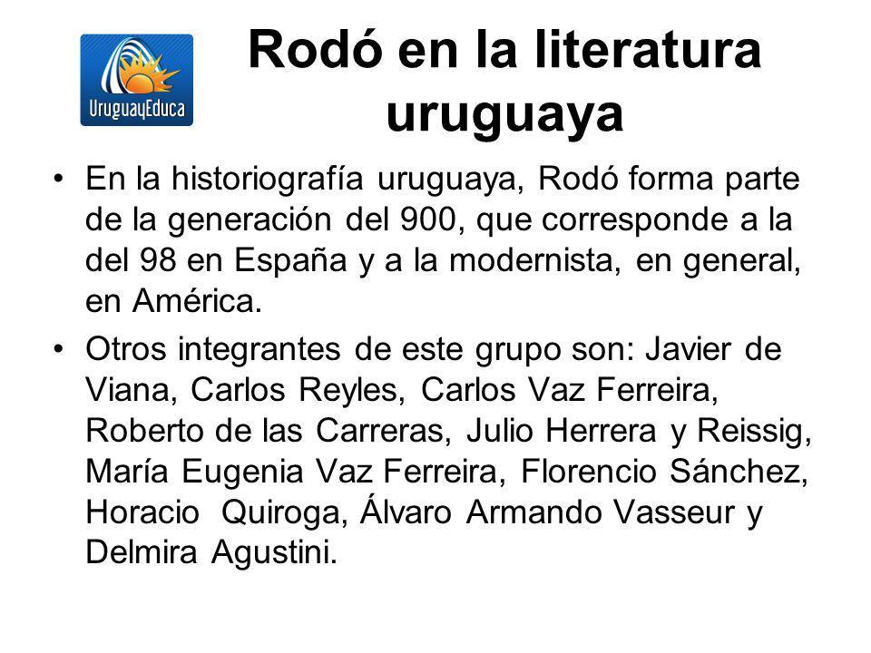 Rodó en la literatura uruguaya En la historiografía uruguaya, Rodó forma parte de la generación del 900, que corresponde a la del 98 en España y a la