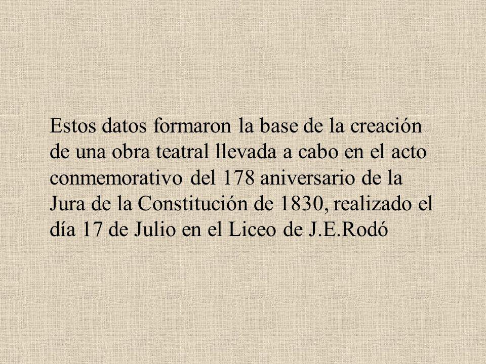 Estos datos formaron la base de la creación de una obra teatral llevada a cabo en el acto conmemorativo del 178 aniversario de la Jura de la Constitución de 1830, realizado el día 17 de Julio en el Liceo de J.E.Rodó