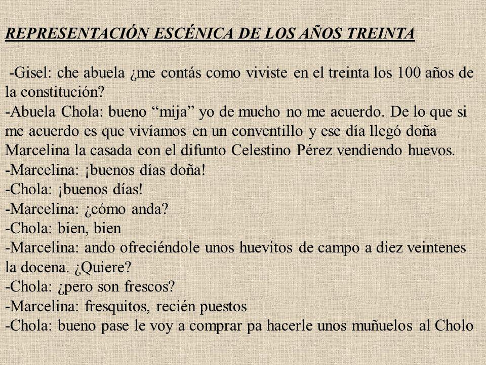 REPRESENTACIÓN ESCÉNICA DE LOS AÑOS TREINTA -Gisel: che abuela ¿me contás como viviste en el treinta los 100 años de la constitución.