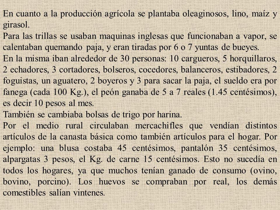 En cuanto a la producción agrícola se plantaba oleaginosos, lino, maíz y girasol.