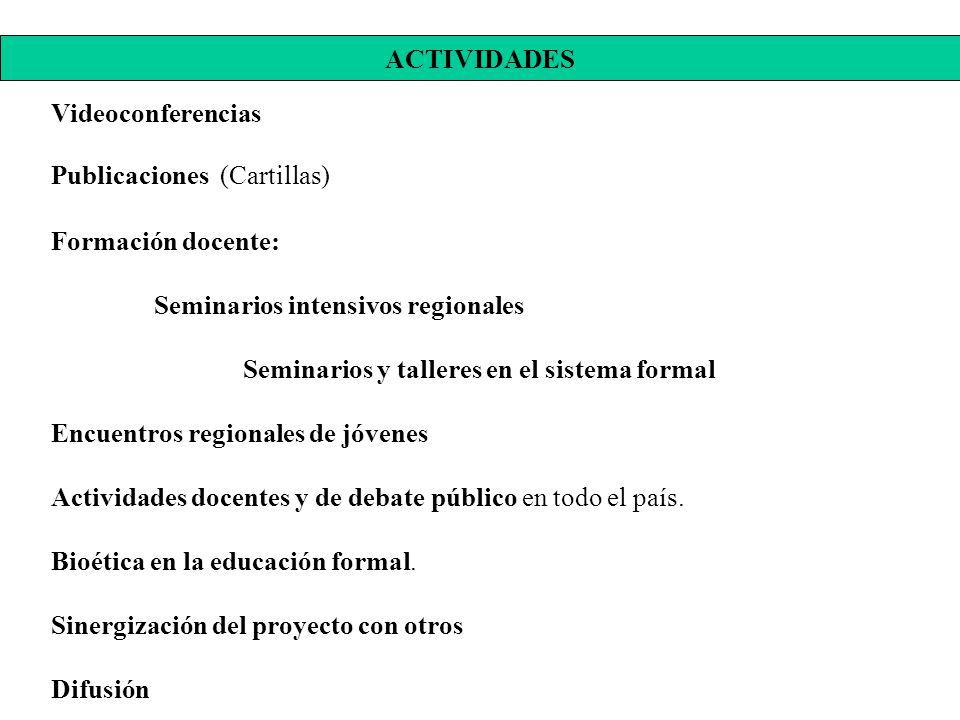 Videoconferencias Publicaciones (Cartillas) Formación docente: Seminarios intensivos regionales Seminarios y talleres en el sistema formal Encuentros