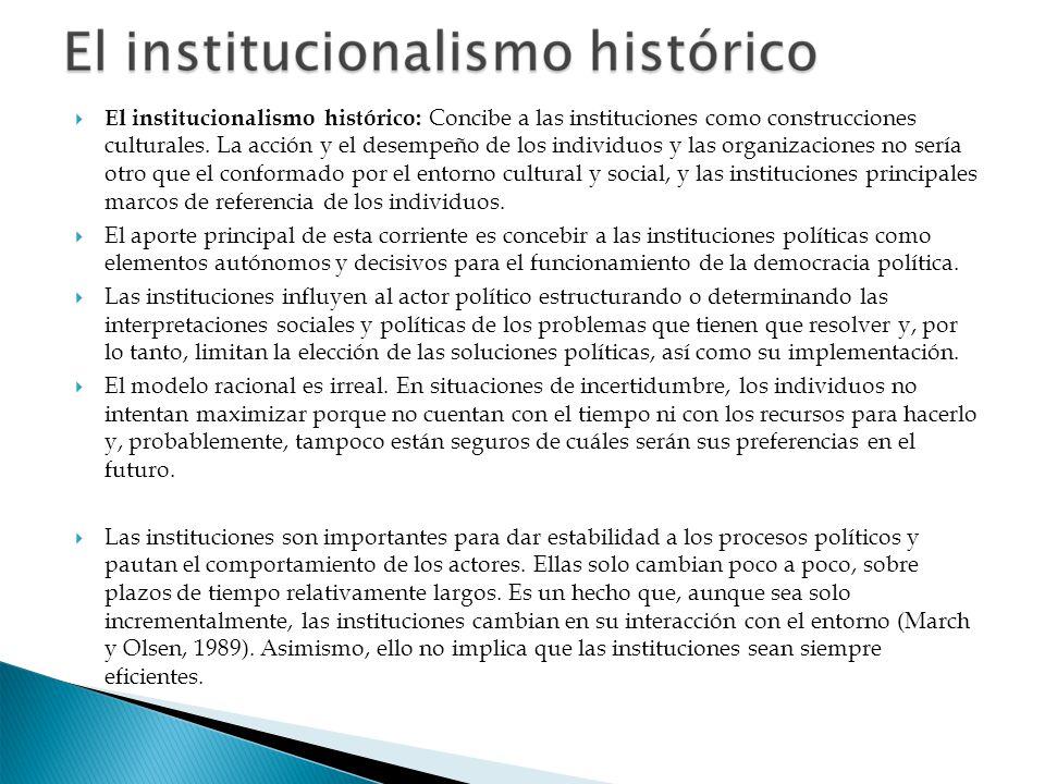El institucionalismo histórico: Concibe a las instituciones como construcciones culturales. La acción y el desempeño de los individuos y las organizac