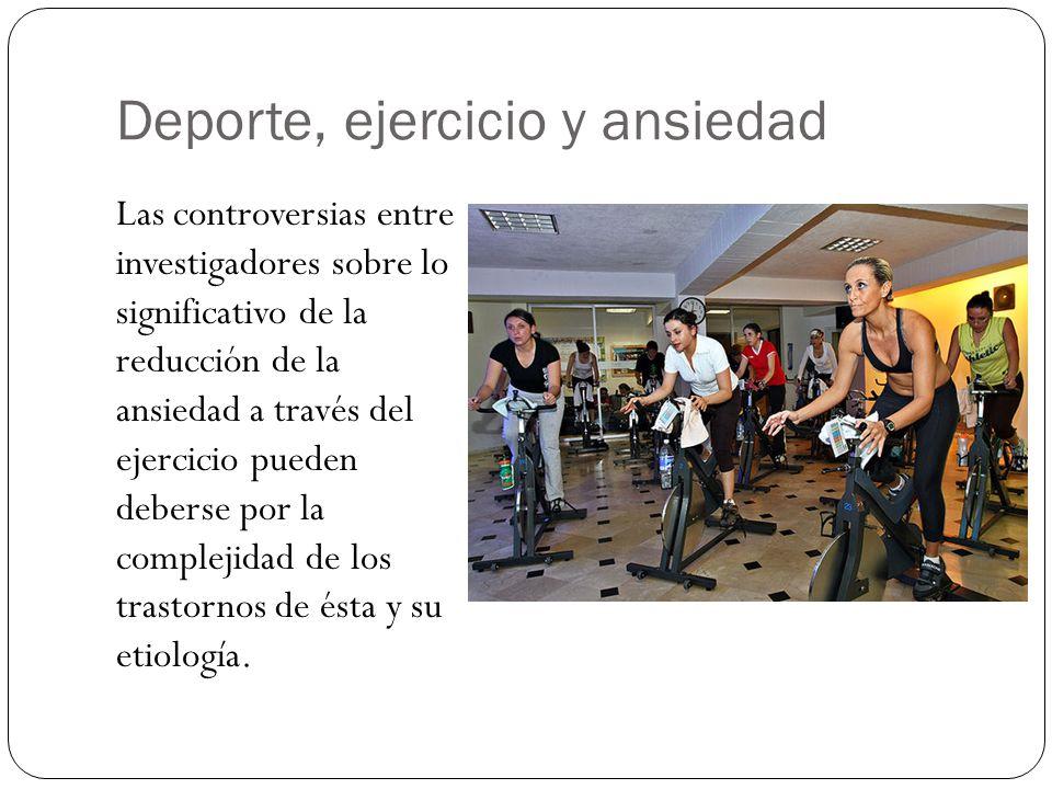 Deporte, ejercicio y ansiedad Las controversias entre investigadores sobre lo significativo de la reducción de la ansiedad a través del ejercicio pued