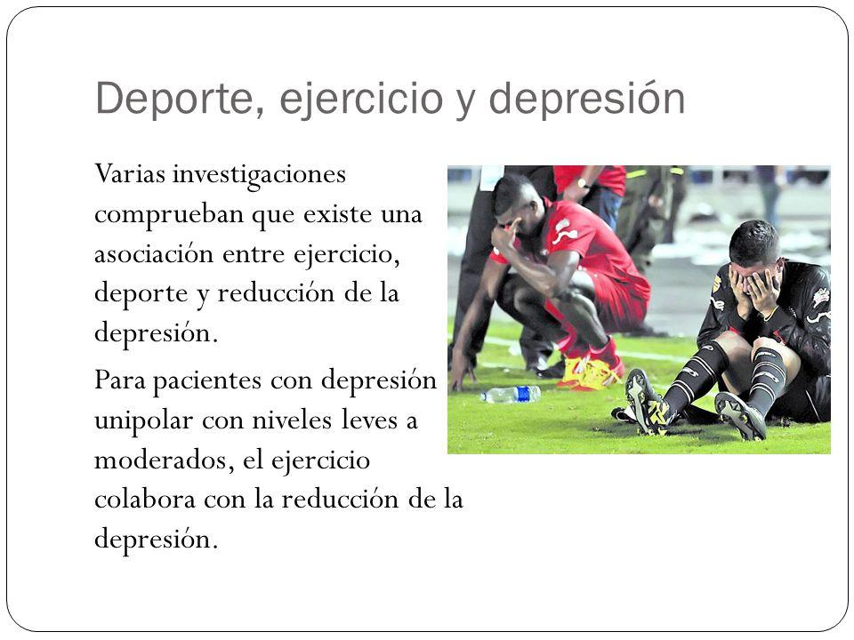 Deporte, ejercicio y depresión Varias investigaciones comprueban que existe una asociación entre ejercicio, deporte y reducción de la depresión. Para