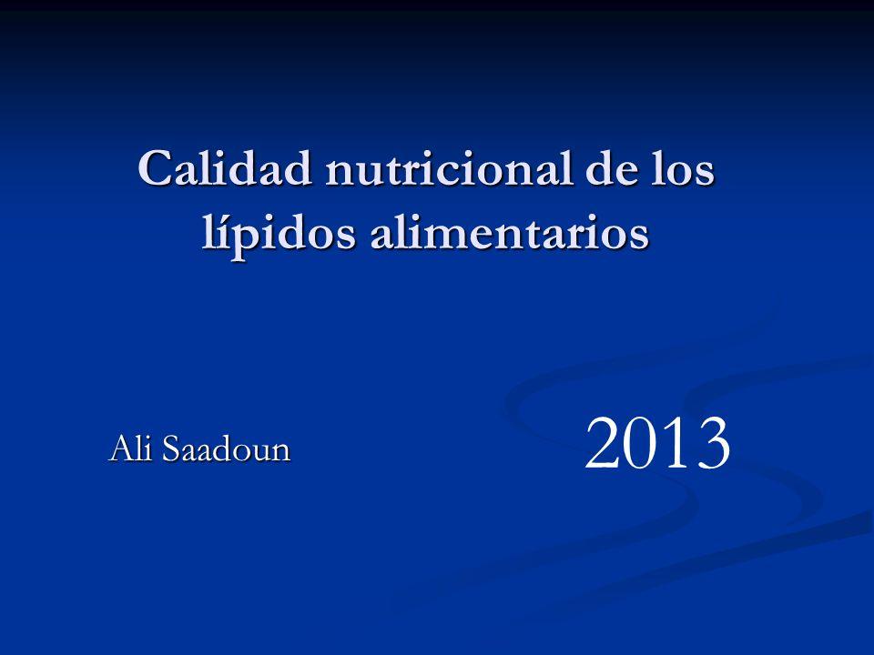 Calidad nutricional de los lípidos alimentarios Ali Saadoun Ali Saadoun 2013