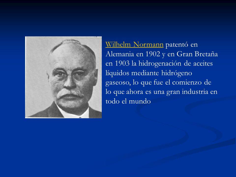 Wilhelm NormannWilhelm Normann patentó en Alemania en 1902 y en Gran Bretaña en 1903 la hidrogenación de aceites líquidos mediante hidrógeno gaseoso,