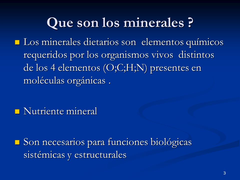 Que son los minerales ? Los minerales dietarios son elementos químicos requeridos por los organismos vivos distintos de los 4 elementos (O;C;H;N) pres