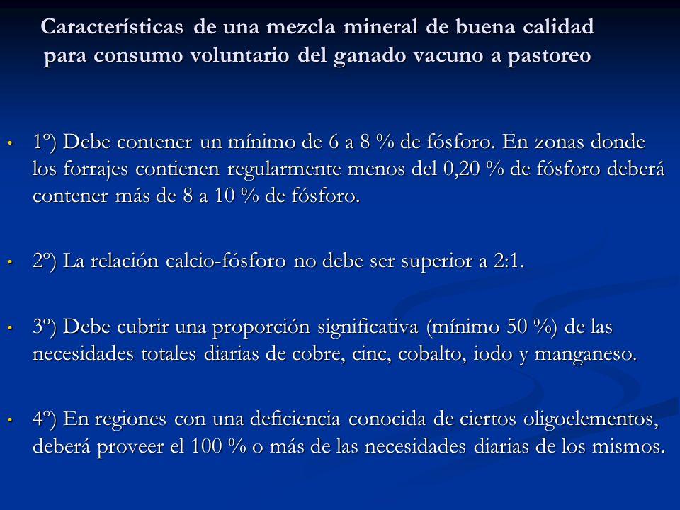Características de una mezcla mineral de buena calidad para consumo voluntario del ganado vacuno a pastoreo 1º) Debe contener un mínimo de 6 a 8 % de