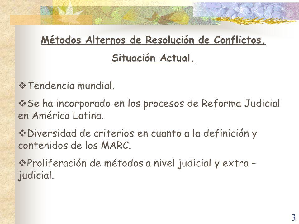 3 Métodos Alternos de Resolución de Conflictos. Situación Actual. Tendencia mundial. Se ha incorporado en los procesos de Reforma Judicial en América