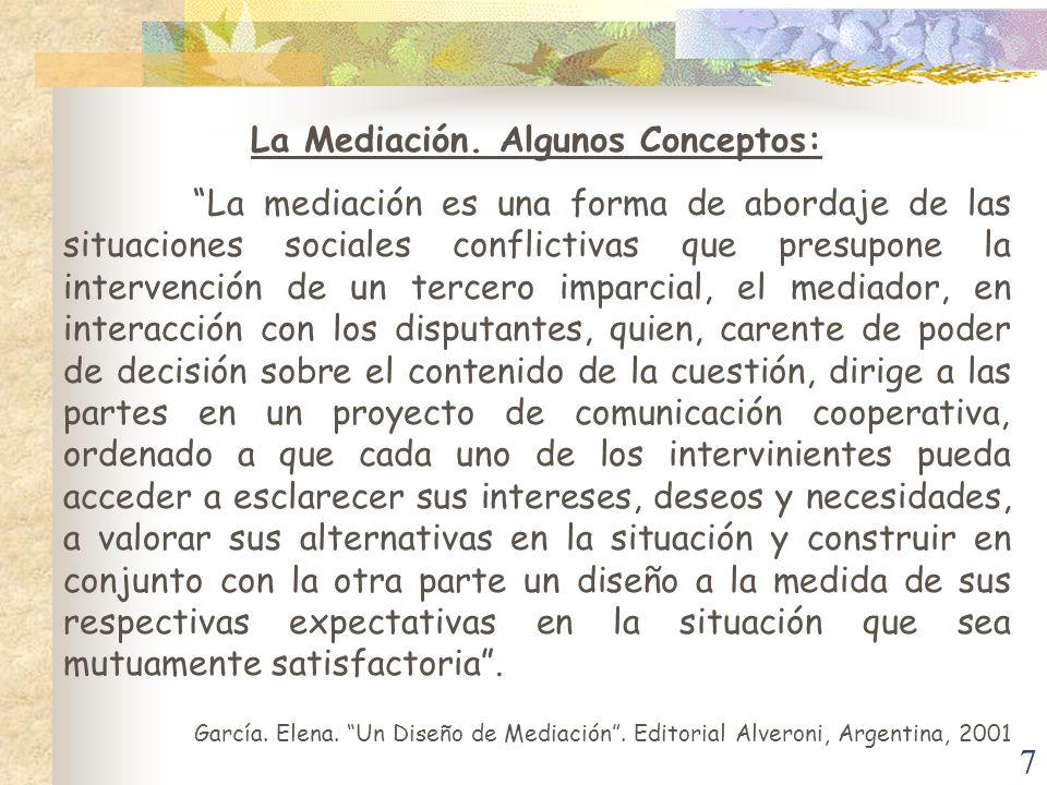 7 La Mediación. Algunos Conceptos: La mediación es una forma de abordaje de las situaciones sociales conflictivas que presupone la intervención de un