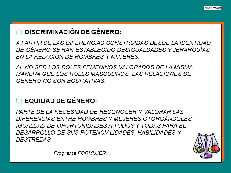 EQUIDAD DE GÉNERO: PARTE DE LA NECESIDAD DE RECONOCER Y VALORAR LAS DIFERENCIAS ENTRE HOMBRES Y MUJERES OTORGÁNDOLES IGUALDAD DE OPORTUNIDADES A TODOS
