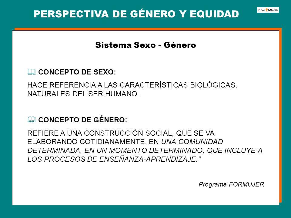 PERSPECTIVA DE GÉNERO Y EQUIDAD Sistema Sexo - Género CONCEPTO DE SEXO: HACE REFERENCIA A LAS CARACTERÍSTICAS BIOLÓGICAS, NATURALES DEL SER HUMANO. CO