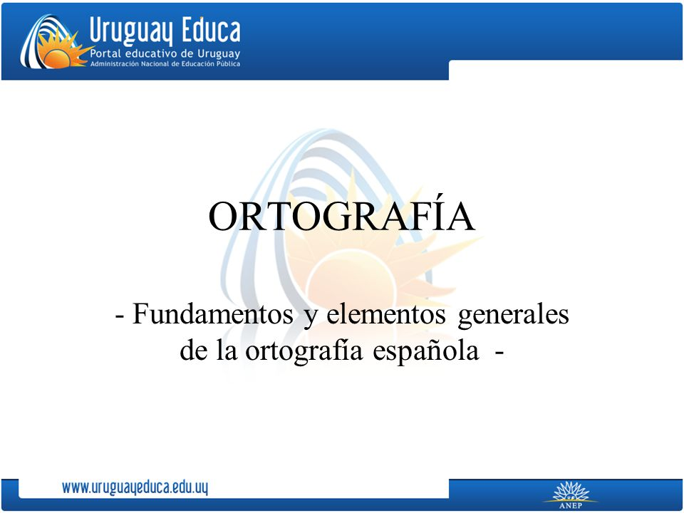 ORTOGRAFÍA - Fundamentos y elementos generales de la ortografía española -