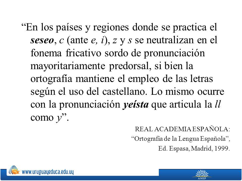 En los países y regiones donde se practica el seseo, c (ante e, i), z y s se neutralizan en el fonema fricativo sordo de pronunciación mayoritariament