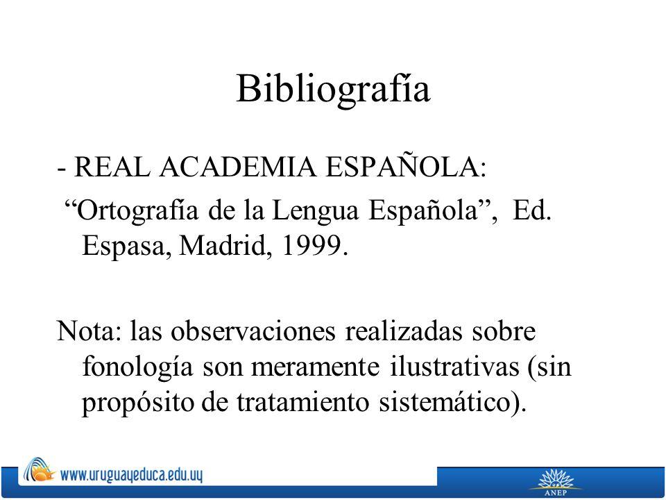 Bibliografía - REAL ACADEMIA ESPAÑOLA: Ortografía de la Lengua Española, Ed. Espasa, Madrid, 1999. Nota: las observaciones realizadas sobre fonología