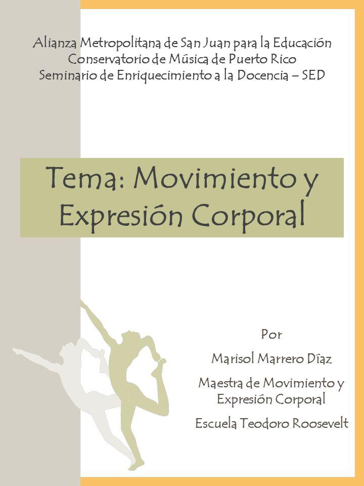 Tema: Movimiento y Expresión Corporal Alianza Metropolitana de San Juan para la Educación Conservatorio de Música de Puerto Rico Seminario de Enriquec