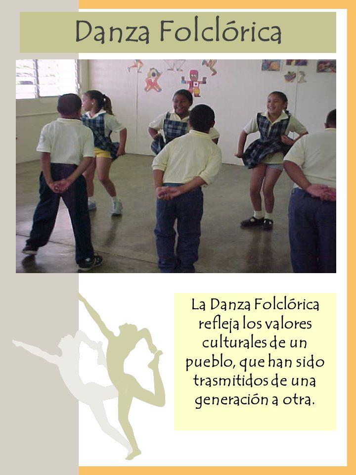 Danza Folclórica La Danza Folclórica refleja los valores culturales de un pueblo, que han sido trasmitidos de una generación a otra.