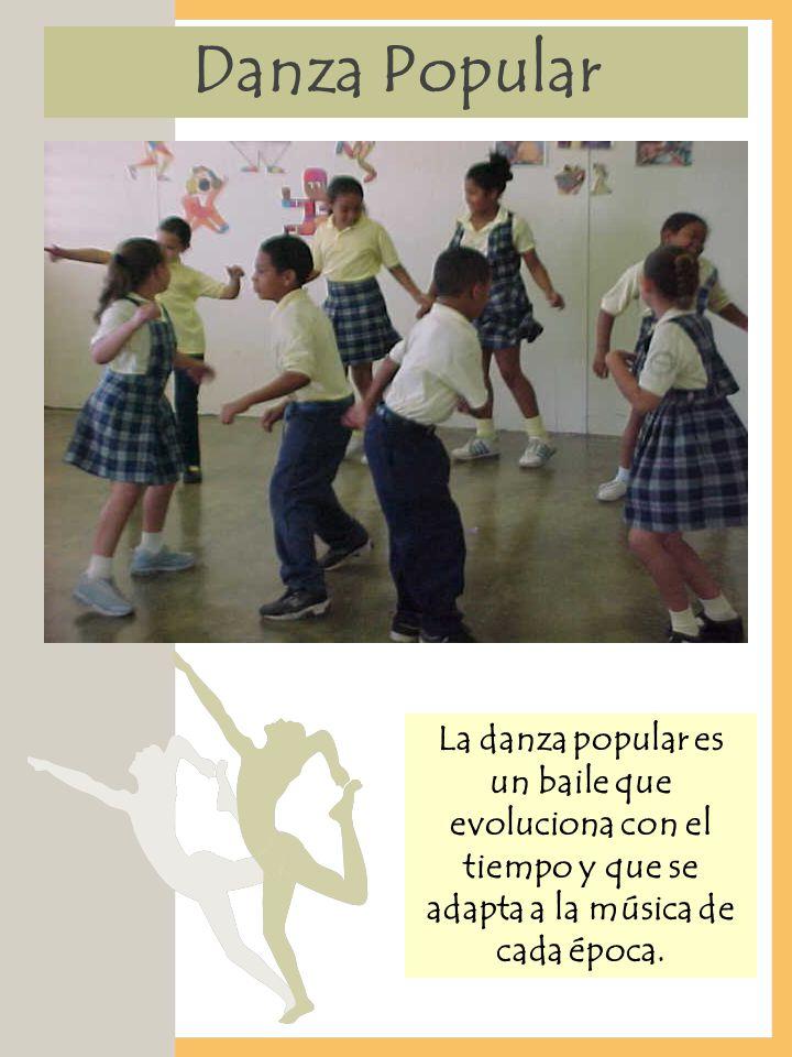 Danza Popular La danza popular es un baile que evoluciona con el tiempo y que se adapta a la música de cada época.