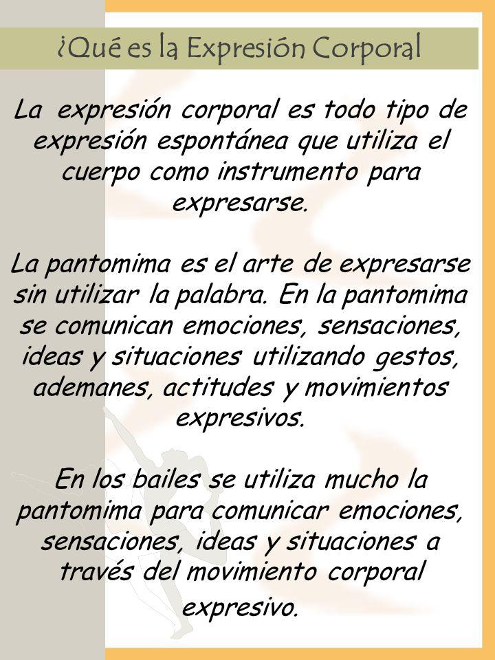 La expresión corporal es todo tipo de expresión espontánea que utiliza el cuerpo como instrumento para expresarse. La pantomima es el arte de expresar