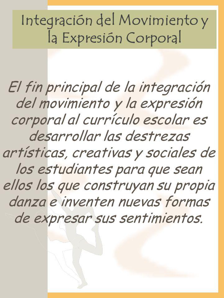 El fin principal de la integración del movimiento y la expresión corporal al currículo escolar es desarrollar las destrezas artísticas, creativas y so