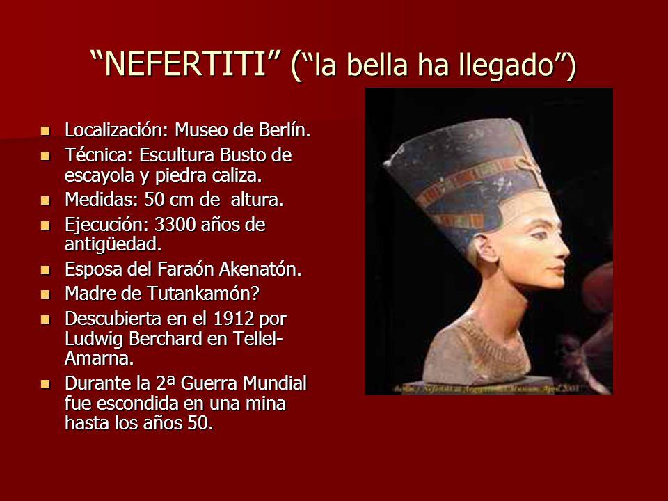 NEFERTITI ( la bella ha llegado) Localización: Museo de Berlín.