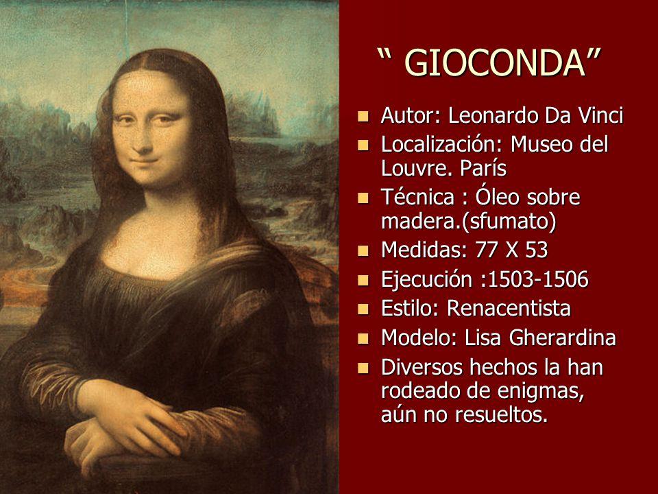 GIOCONDA GIOCONDA Autor: Leonardo Da Vinci Autor: Leonardo Da Vinci Localización: Museo del Louvre.