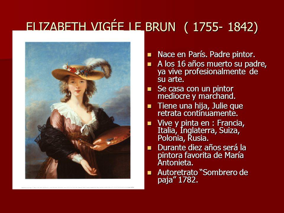 ELIZABETH VIGÉE LE BRUN ( 1755- 1842) Nace en París.