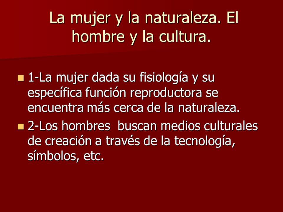 La mujer y la naturaleza. El hombre y la cultura.