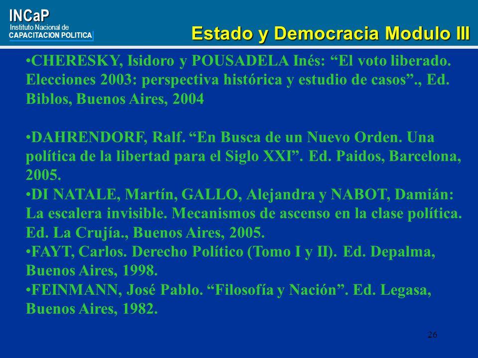26INCaP Instituto Nacional de CAPACITACION POLITICA Estado y Democracia Modulo III Estado y Democracia Modulo III CHERESKY, Isidoro y POUSADELA Inés: El voto liberado.