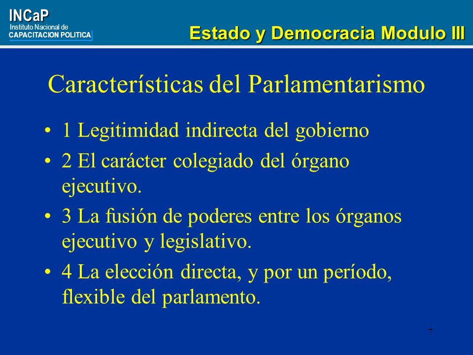 18INCaP Instituto Nacional de CAPACITACION POLITICA Estado y Democracia Modulo III Estado y Democracia Modulo III El Presidencialismo Concentra la función ejecutiva en un órgano independiente del legislativo y judicial.