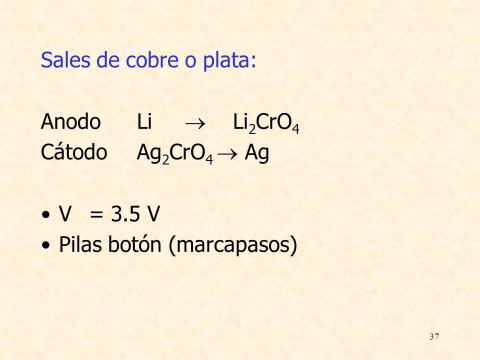 37 Sales de cobre o plata: AnodoLi Li 2 CrO 4 CátodoAg 2 CrO 4 Ag V= 3.5 V Pilas botón (marcapasos)