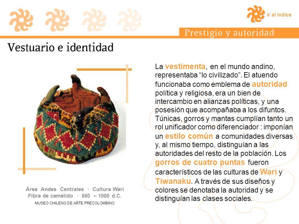 ir al índice La vestimenta, en el mundo andino, representaba lo civilizado. El atuendo funcionaba como emblema de autoridad política y religiosa, era