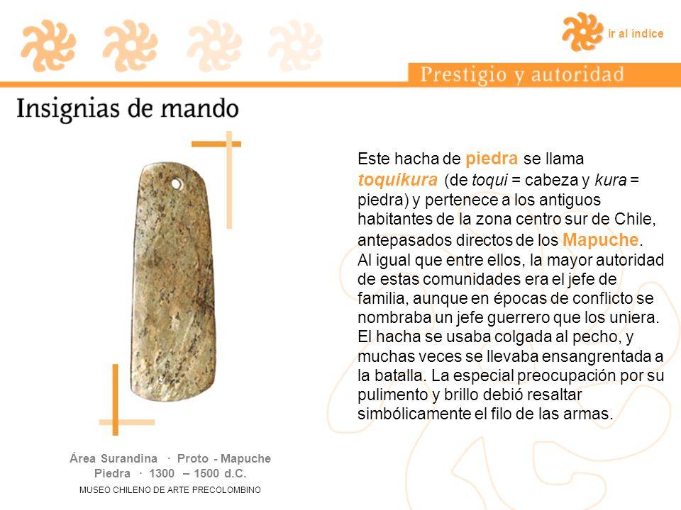 ir al índice Este hacha de piedra se llama toquikura (de toqui = cabeza y kura = piedra) y pertenece a los antiguos habitantes de la zona centro sur d