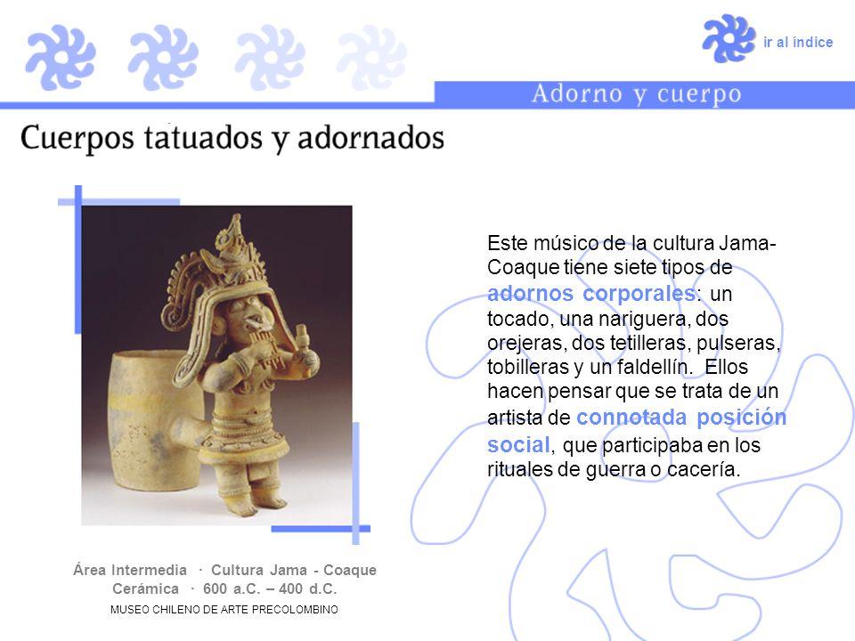 ir al índice Área Intermedia · Cultura Jama - Coaque Cerámica · 600 a.C. – 400 d.C. MUSEO CHILENO DE ARTE PRECOLOMBINO Este músico de la cultura Jama-