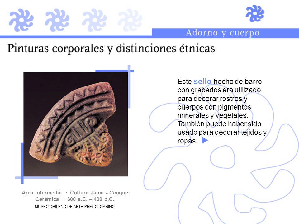 Área Intermedia · Cultura Jama - Coaque Cerámica · 600 a.C. – 400 d.C. MUSEO CHILENO DE ARTE PRECOLOMBINO Este sello hecho de barro con grabados era u