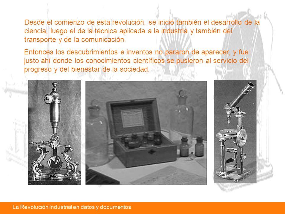 La revolución industrial en datos y documentosLa Revolución Industrial en datos y documentos Desde el comienzo de esta revolución, se inició también el desarrollo de la ciencia, luego el de la técnica aplicada a la industria y también del transporte y de la comunicación.
