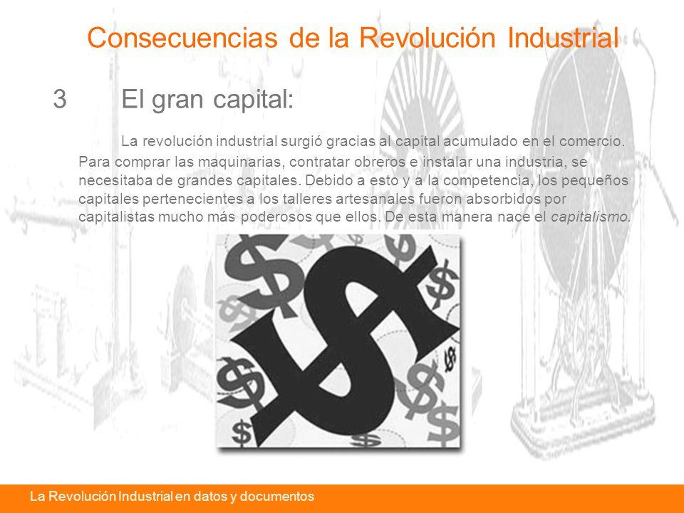 La revolución industrial en datos y documentosLa Revolución Industrial en datos y documentos 3El gran capital: La revolución industrial surgió gracias al capital acumulado en el comercio.