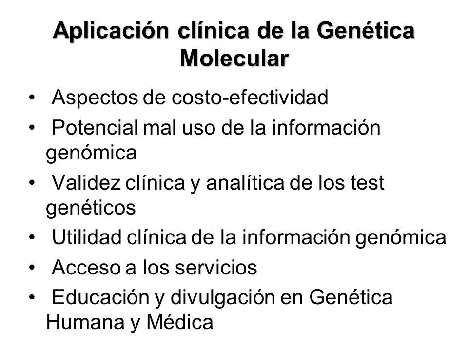 Aplicación clínica de la Genética Molecular Aspectos de costo-efectividad Potencial mal uso de la información genómica Validez clínica y analítica de